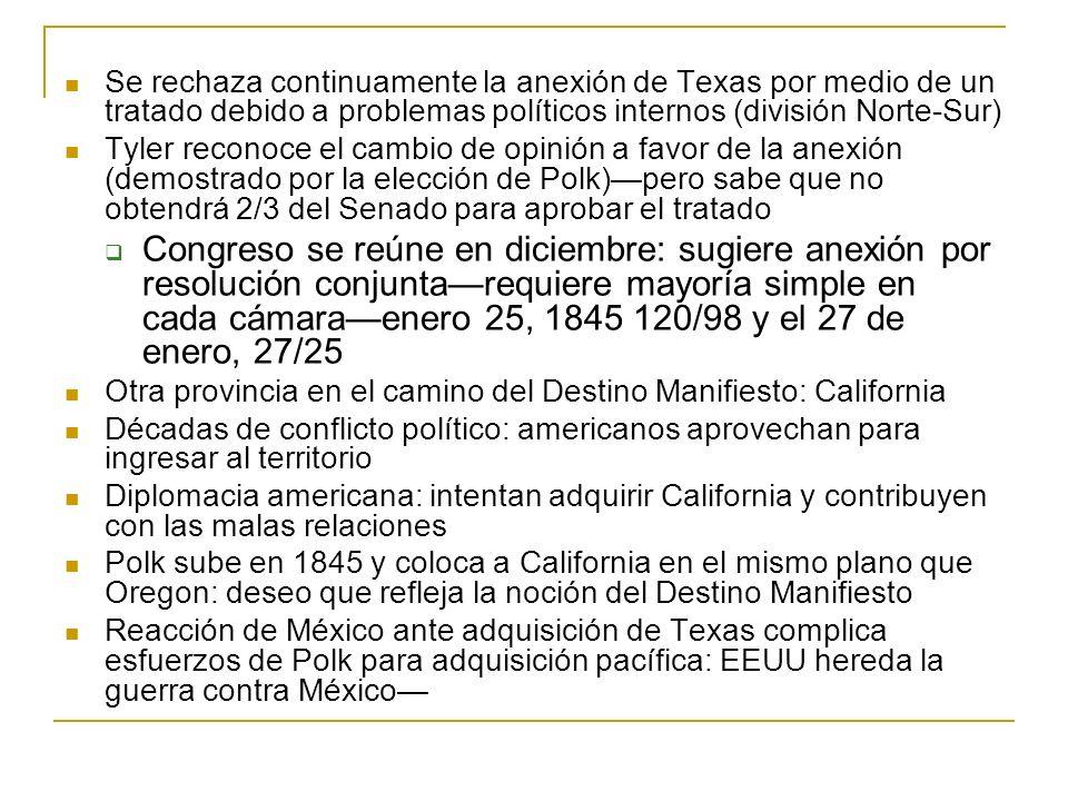 Se rechaza continuamente la anexión de Texas por medio de un tratado debido a problemas políticos internos (división Norte-Sur) Tyler reconoce el camb