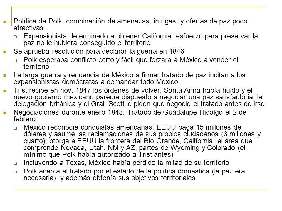 Política de Polk: combinación de amenazas, intrigas, y ofertas de paz poco atractivas. Expansionista determinado a obtener California: esfuerzo para p