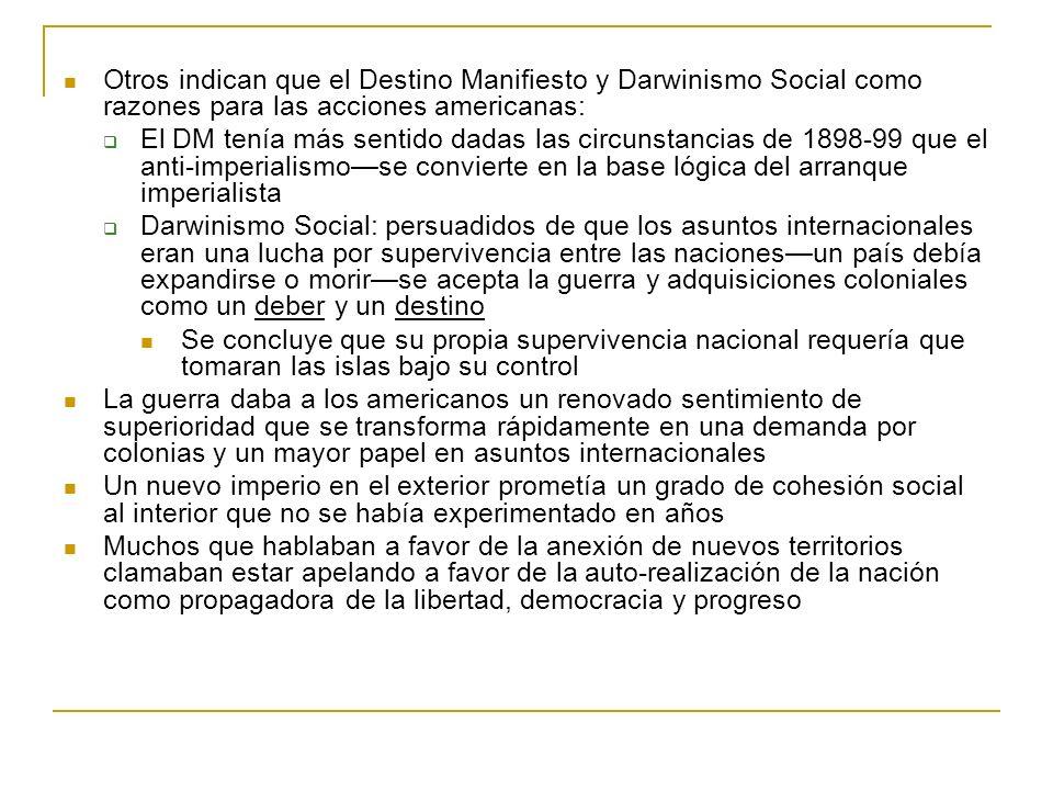 Otros indican que el Destino Manifiesto y Darwinismo Social como razones para las acciones americanas: El DM tenía más sentido dadas las circunstancia