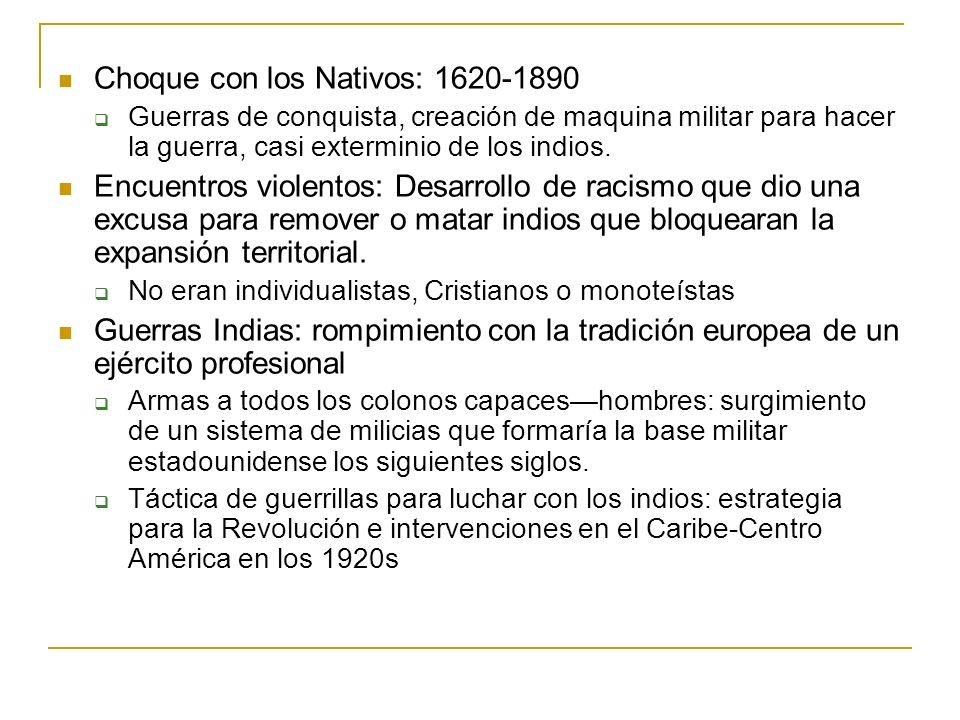Choque con los Nativos: 1620-1890 Guerras de conquista, creación de maquina militar para hacer la guerra, casi exterminio de los indios. Encuentros vi
