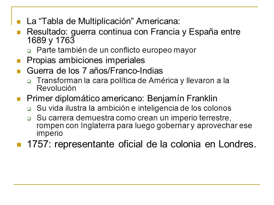 La Tabla de Multiplicación Americana: Resultado: guerra continua con Francia y España entre 1689 y 1763 Parte también de un conflicto europeo mayor Pr