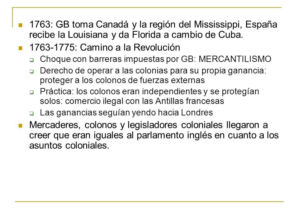 1763: GB toma Canadá y la región del Mississippi, España recibe la Louisiana y da Florida a cambio de Cuba. 1763-1775: Camino a la Revolución Choque c