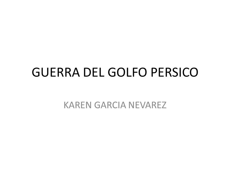 GUERRA DEL GOLFO PERSICO KAREN GARCIA NEVAREZ