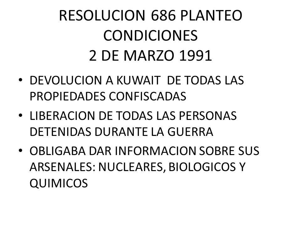 RESOLUCION 686 PLANTEO CONDICIONES 2 DE MARZO 1991 DEVOLUCION A KUWAIT DE TODAS LAS PROPIEDADES CONFISCADAS LIBERACION DE TODAS LAS PERSONAS DETENIDAS