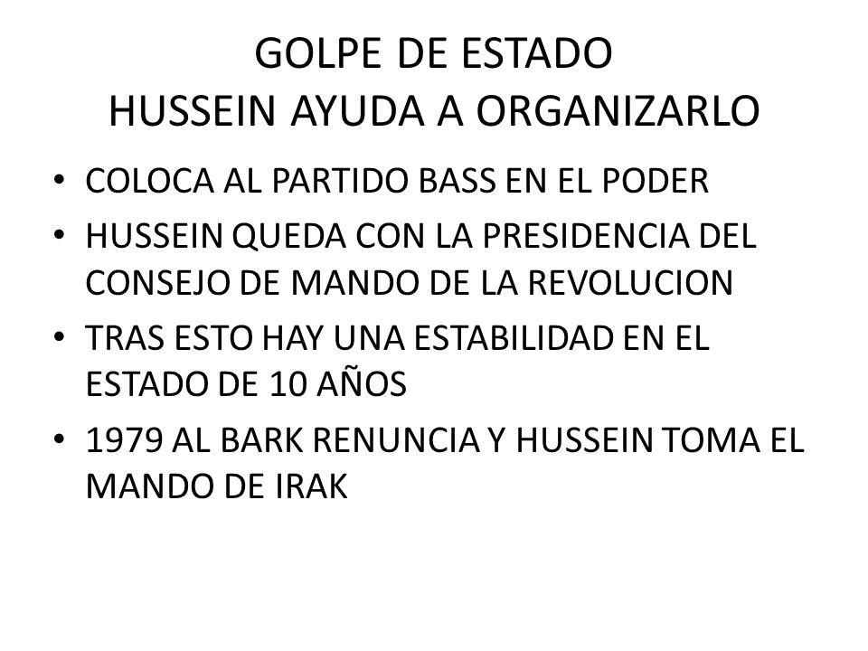 GOLPE DE ESTADO HUSSEIN AYUDA A ORGANIZARLO COLOCA AL PARTIDO BASS EN EL PODER HUSSEIN QUEDA CON LA PRESIDENCIA DEL CONSEJO DE MANDO DE LA REVOLUCION