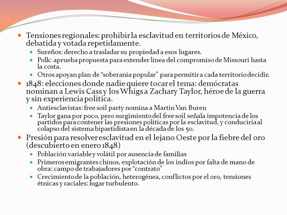 Tensiones regionales: prohibir la esclavitud en territorios de México, debatida y votada repetidamente. Sureños: derecho a trasladar su propiedad a es