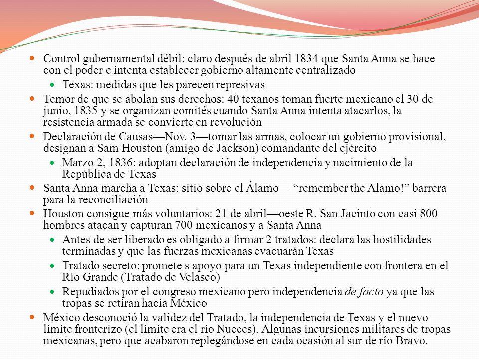 Control gubernamental débil: claro después de abril 1834 que Santa Anna se hace con el poder e intenta establecer gobierno altamente centralizado Texa