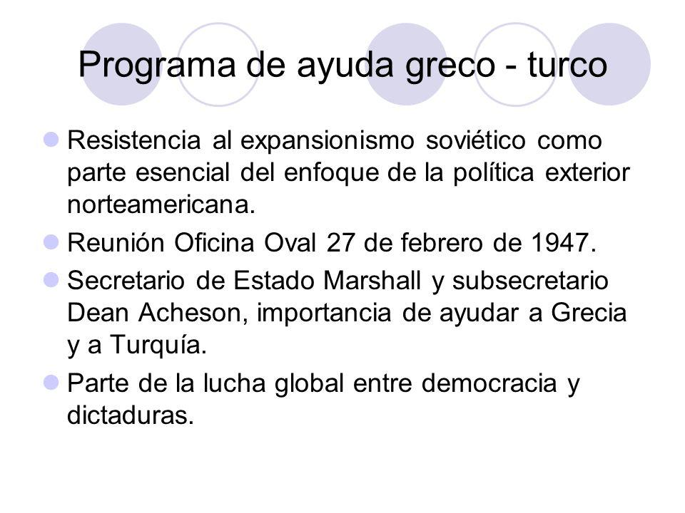 Programa de ayuda greco - turco Resistencia al expansionismo soviético como parte esencial del enfoque de la política exterior norteamericana. Reunión