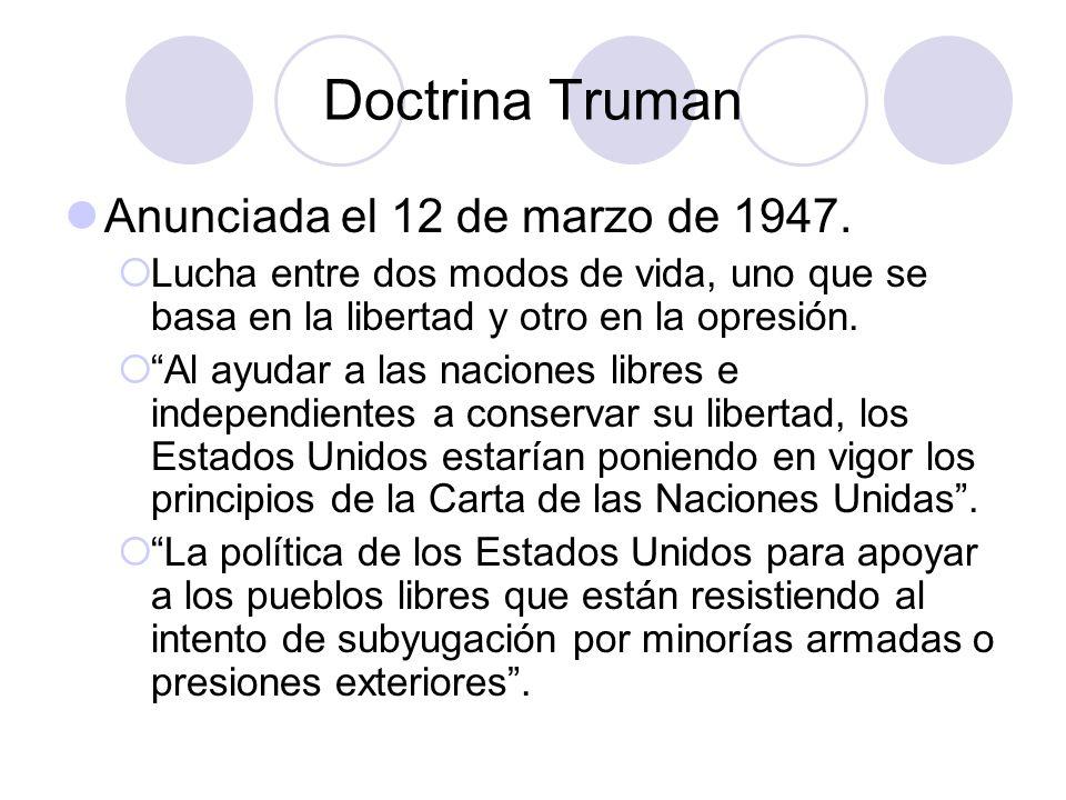 Doctrina Truman Anunciada el 12 de marzo de 1947. Lucha entre dos modos de vida, uno que se basa en la libertad y otro en la opresión. Al ayudar a las