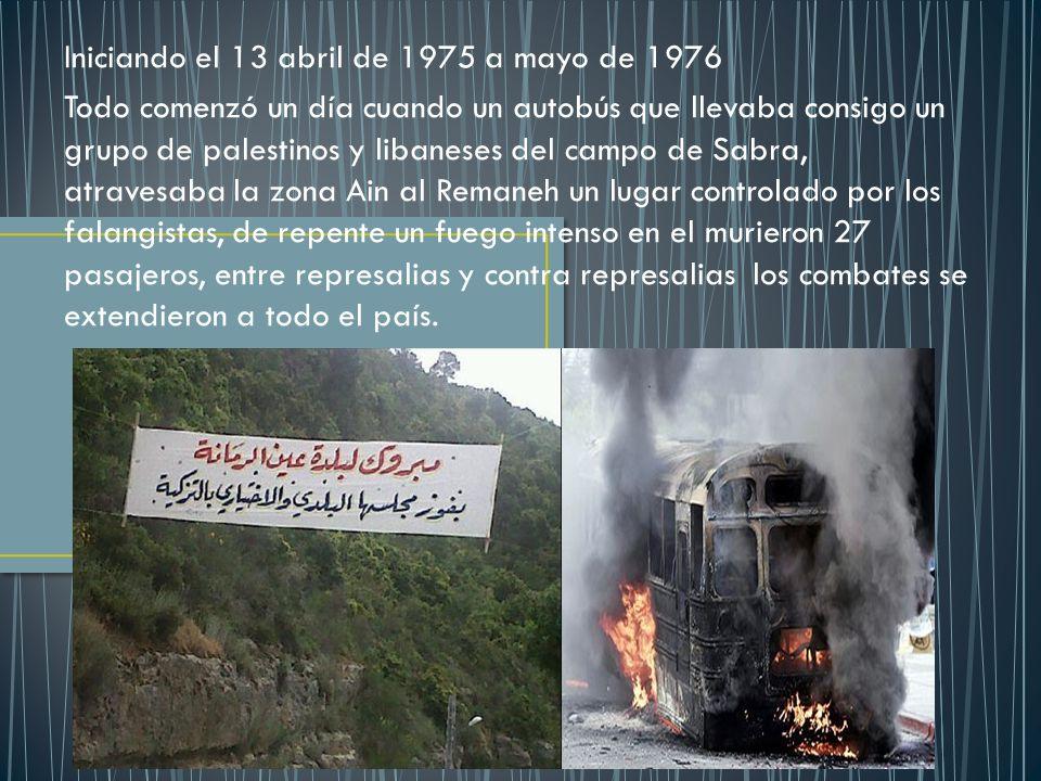 Iniciando el 13 abril de 1975 a mayo de 1976 Todo comenzó un día cuando un autobús que llevaba consigo un grupo de palestinos y libaneses del campo de