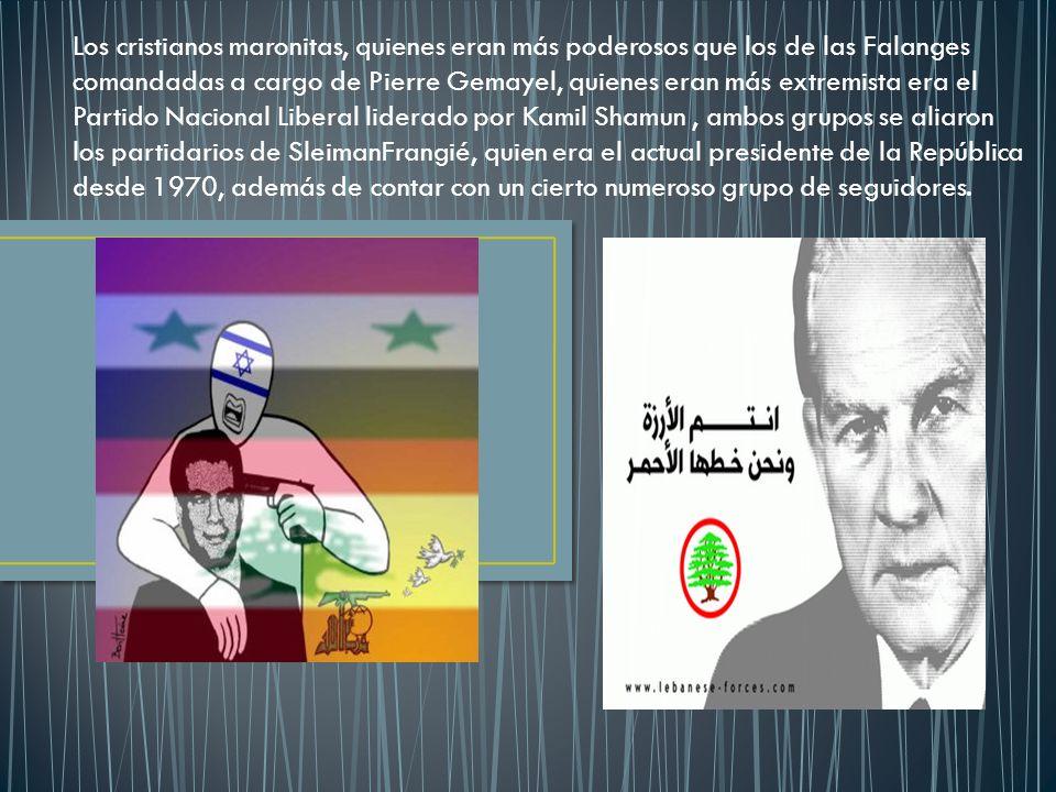 Los cristianos maronitas, quienes eran más poderosos que los de las Falanges comandadas a cargo de Pierre Gemayel, quienes eran más extremista era el