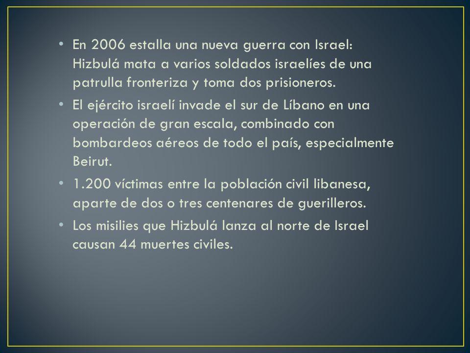 En 2006 estalla una nueva guerra con Israel: Hizbulá mata a varios soldados israelíes de una patrulla fronteriza y toma dos prisioneros. El ejército i