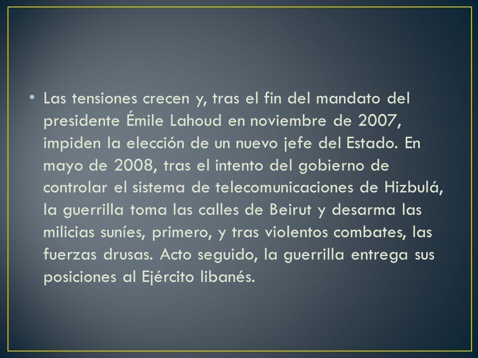 Las tensiones crecen y, tras el fin del mandato del presidente Émile Lahoud en noviembre de 2007, impiden la elección de un nuevo jefe del Estado. En