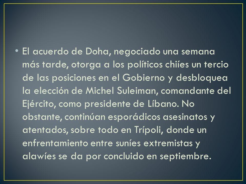 El acuerdo de Doha, negociado una semana más tarde, otorga a los políticos chiíes un tercio de las posiciones en el Gobierno y desbloquea la elección