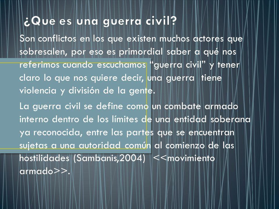 Son conflictos en los que existen muchos actores que sobresalen, por eso es primordial saber a qué nos referimos cuando escuchamos guerra civil y tene