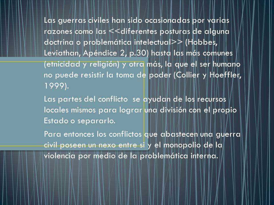 Las guerras civiles han sido ocasionadas por varias razones como las > (Hobbes, Leviathan, Apéndice 2, p.30) hasta las más comunes (etnicidad y religi