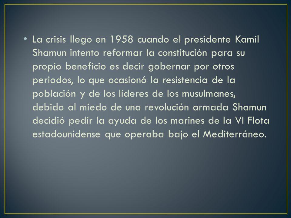 La crisis llego en 1958 cuando el presidente Kamil Shamun intento reformar la constitución para su propio beneficio es decir gobernar por otros period