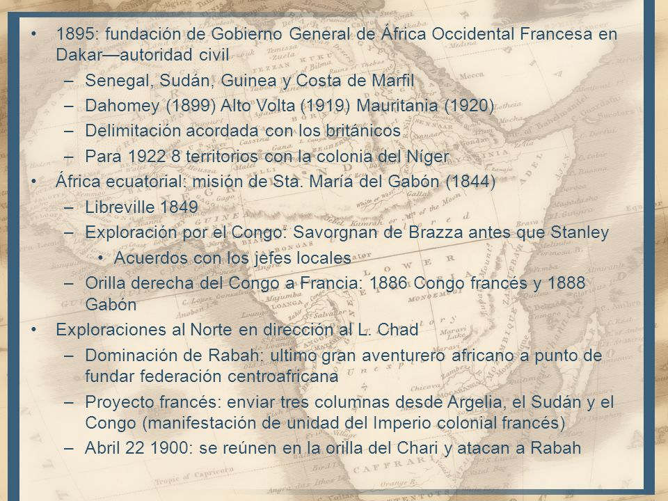 1895: fundación de Gobierno General de África Occidental Francesa en Dakarautoridad civil –Senegal, Sudán, Guinea y Costa de Marfil –Dahomey (1899) Al