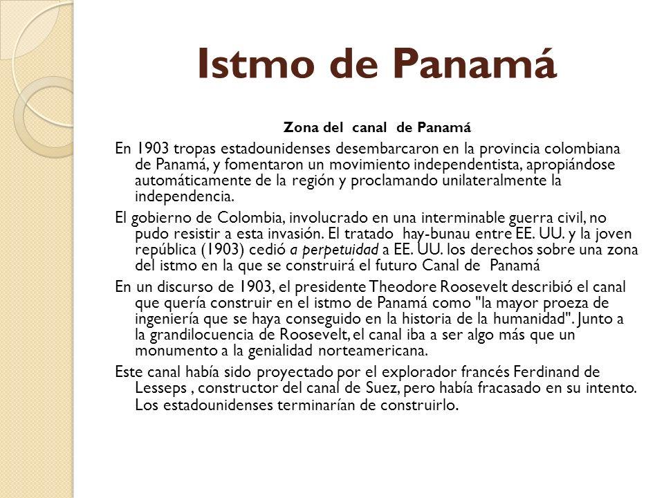 Istmo de Panamá Zona del canal de Panamá En 1903 tropas estadounidenses desembarcaron en la provincia colombiana de Panamá, y fomentaron un movimiento