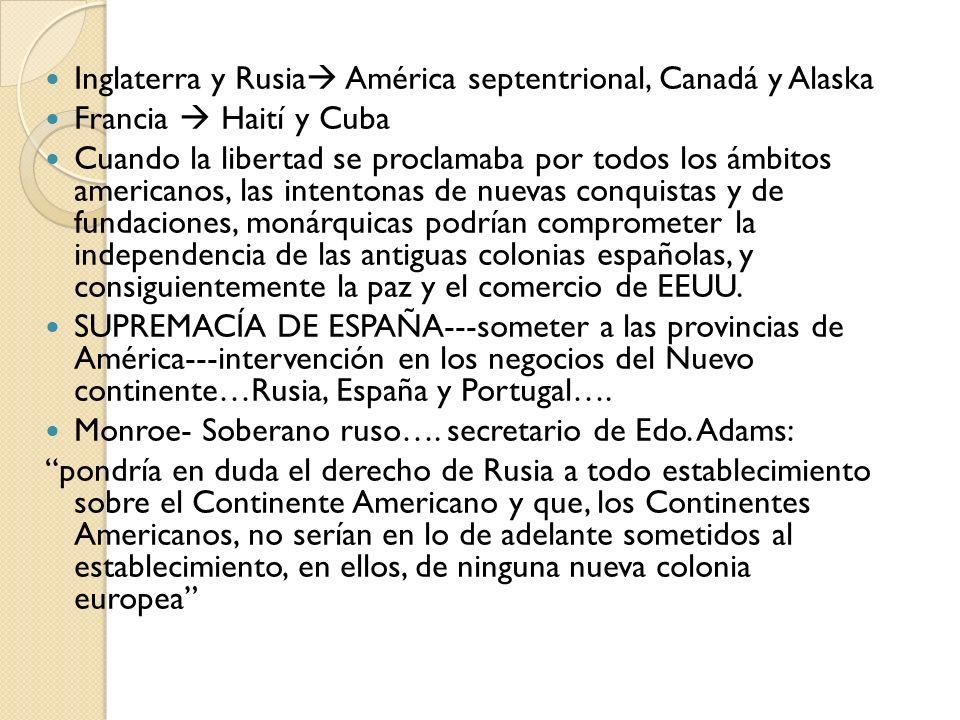 Inglaterra y Rusia América septentrional, Canadá y Alaska Francia Haití y Cuba Cuando la libertad se proclamaba por todos los ámbitos americanos, las