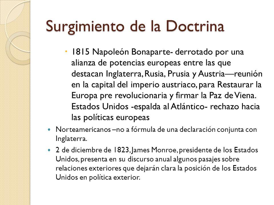 Surgimiento de la Doctrina 1815 Napoleón Bonaparte- derrotado por una alianza de potencias europeas entre las que destacan Inglaterra, Rusia, Prusia y