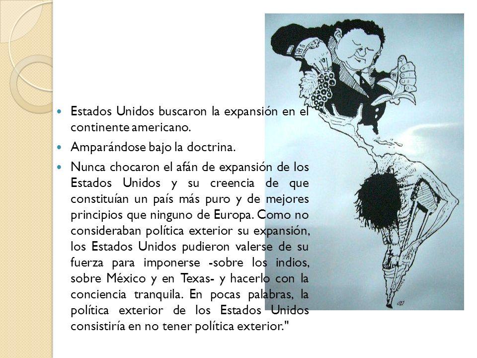 Estados Unidos buscaron la expansión en el continente americano. Amparándose bajo la doctrina. Nunca chocaron el afán de expansión de los Estados Unid