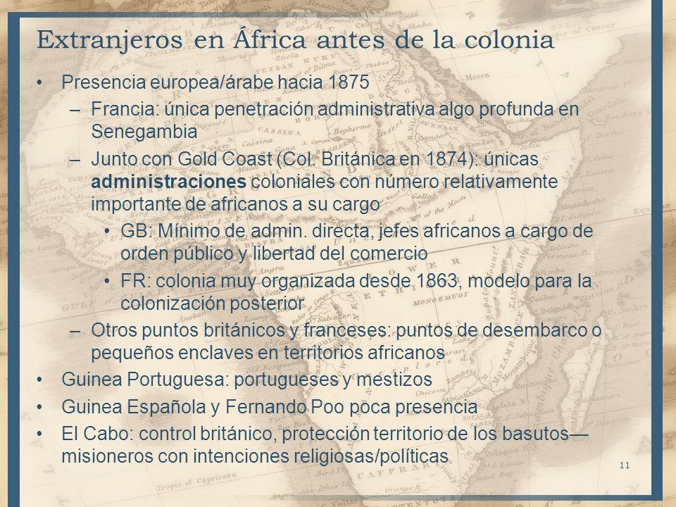 Extranjeros en África antes de la colonia Presencia europea/árabe hacia 1875 –Francia: única penetración administrativa algo profunda en Senegambia –J