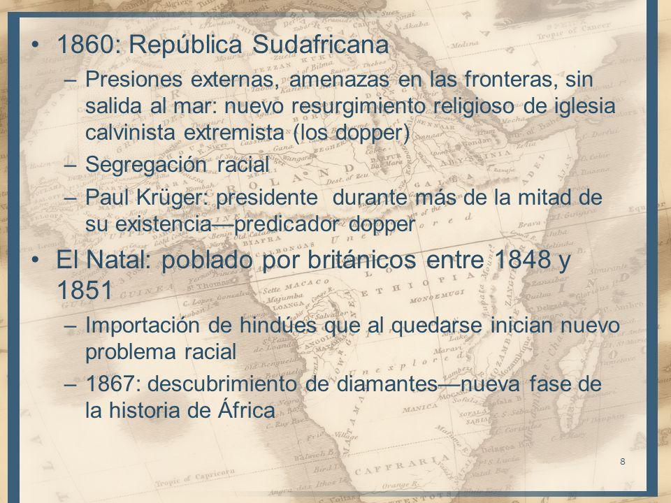 1860: República Sudafricana –Presiones externas, amenazas en las fronteras, sin salida al mar: nuevo resurgimiento religioso de iglesia calvinista ext