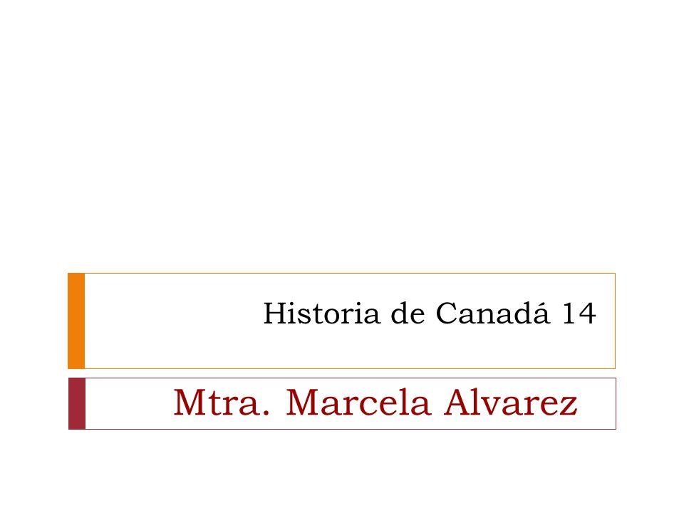 Mtra. Marcela Alvarez Historia de Canadá 14