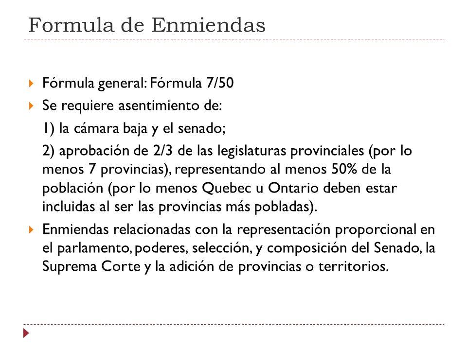 Formula de Enmiendas Fórmula general: Fórmula 7/50 Se requiere asentimiento de: 1) la cámara baja y el senado; 2) aprobación de 2/3 de las legislatura