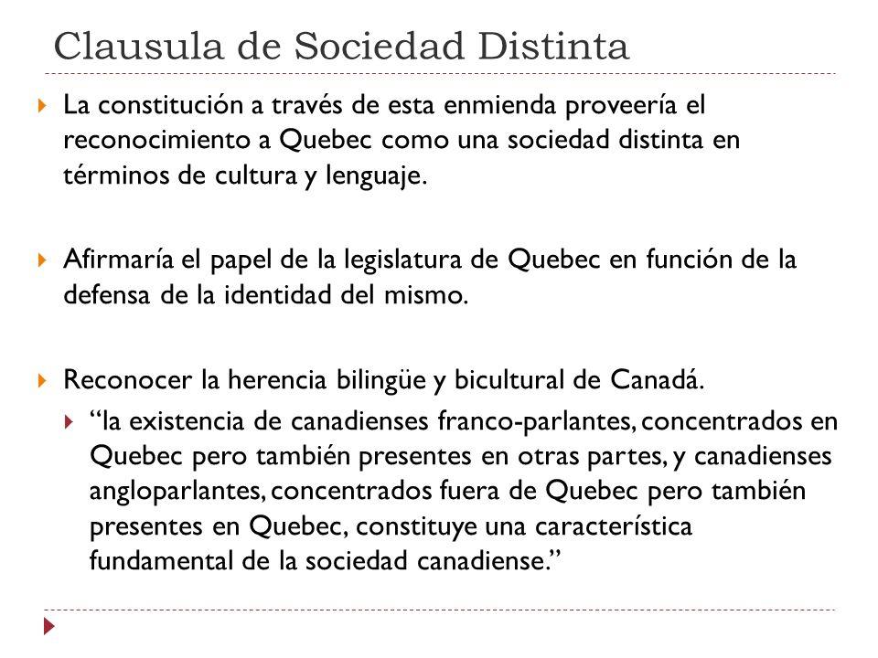 Clausula de Sociedad Distinta La constitución a través de esta enmienda proveería el reconocimiento a Quebec como una sociedad distinta en términos de