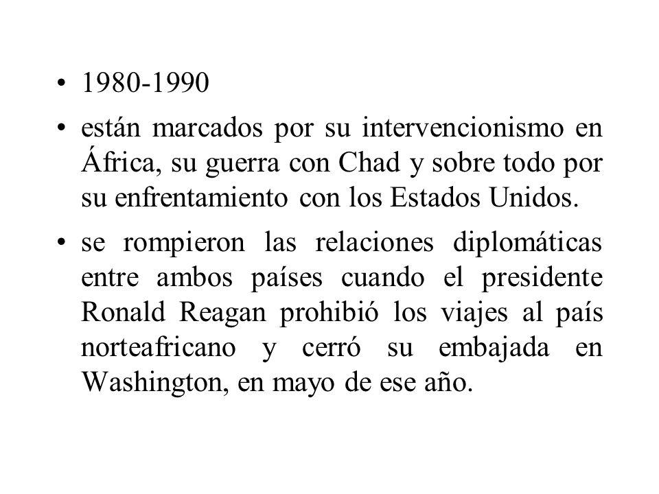 1980-1990 están marcados por su intervencionismo en África, su guerra con Chad y sobre todo por su enfrentamiento con los Estados Unidos. se rompieron