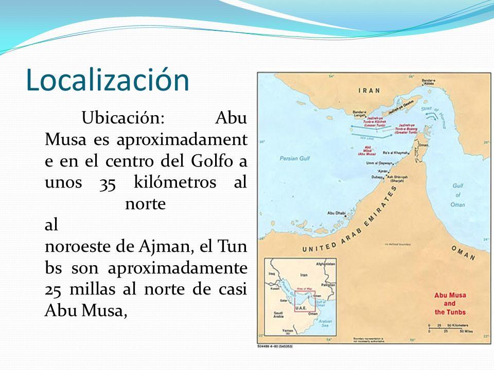 Localización Ubicación: Abu Musa es aproximadament e en el centro del Golfo a unos 35 kilómetros al norte al noroeste de Ajman, el Tun bs son aproximadamente 25 millas al norte de casi Abu Musa,