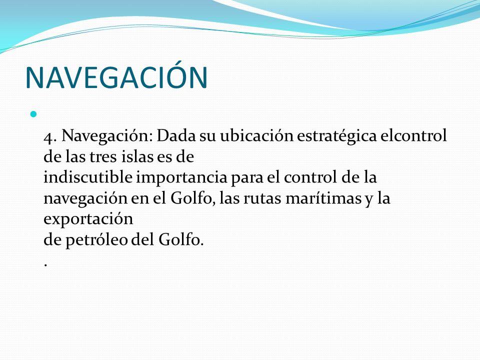 NAVEGACIÓN 4. Navegación: Dada su ubicación estratégica elcontrol de las tres islas es de indiscutible importancia para el control de la navegación en