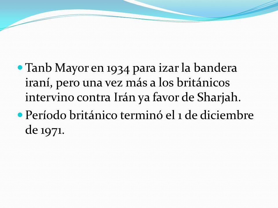 Tanb Mayor en 1934 para izar la bandera iraní, pero una vez más a los británicos intervino contra Irán ya favor de Sharjah. Período británico terminó