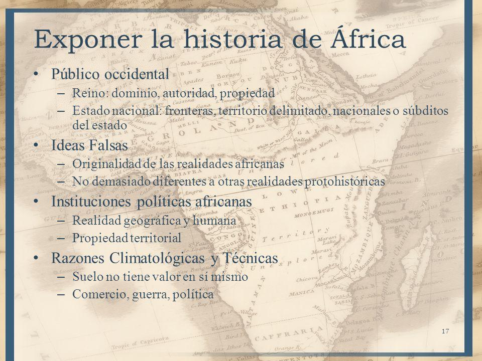 17 Exponer la historia de África Público occidental – Reino: dominio, autoridad, propiedad – Estado nacional: fronteras, territorio delimitado, nacion
