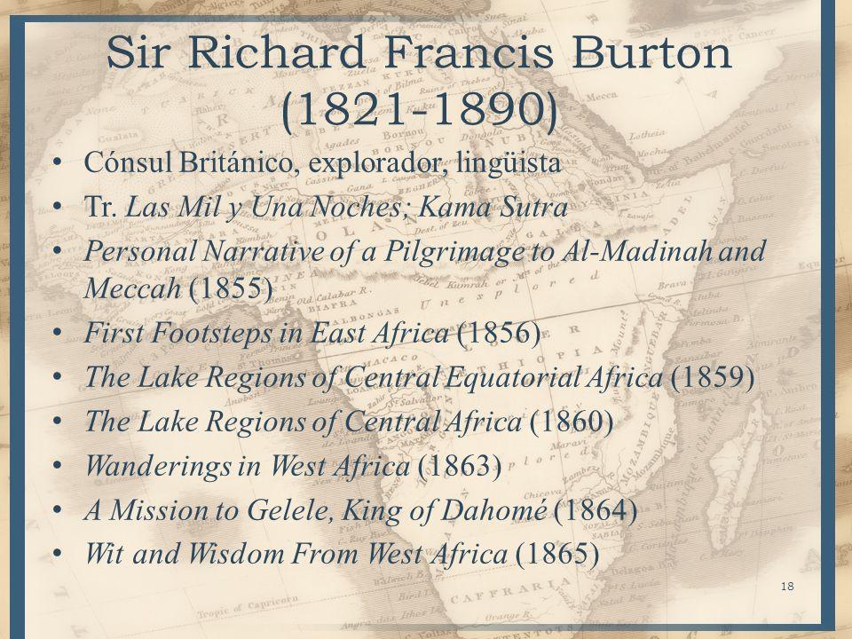 Sir Richard Francis Burton (1821-1890) Cónsul Británico, explorador, lingüista Tr. Las Mil y Una Noches; Kama Sutra Personal Narrative of a Pilgrimage