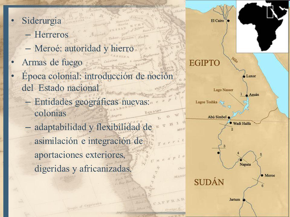 21 Siderurgia – Herreros – Meroé: autoridad y hierro Armas de fuego Época colonial: introducción de noción del Estado nacional – Entidades geográficas