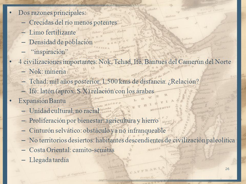 26 Dos razones principales: – Crecidas del río menos potentes – Limo fertilizante – Densidad de población – inspiración 4 civilizaciones importantes:
