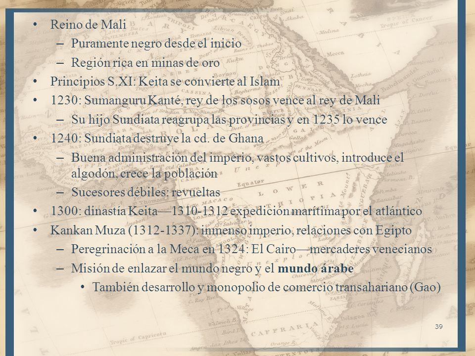 Reino de Mali – Puramente negro desde el inicio – Región rica en minas de oro Principios S.XI: Keita se convierte al Islam 1230: Sumanguru Kanté, rey