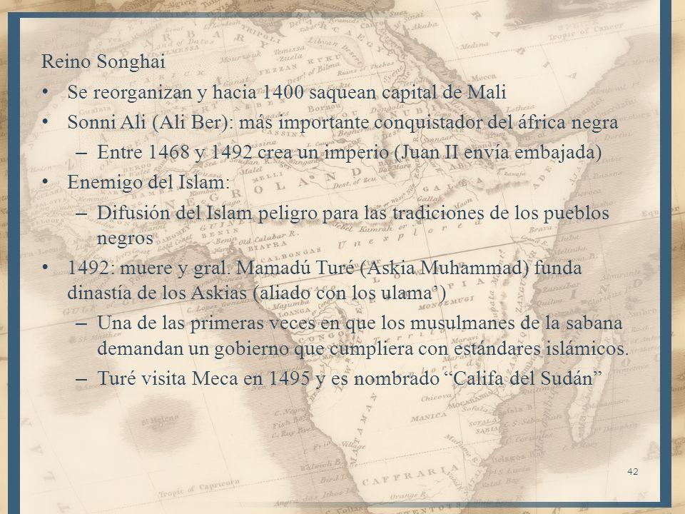 42 Reino Songhai Se reorganizan y hacia 1400 saquean capital de Mali Sonni Ali (Ali Ber): más importante conquistador del áfrica negra – Entre 1468 y