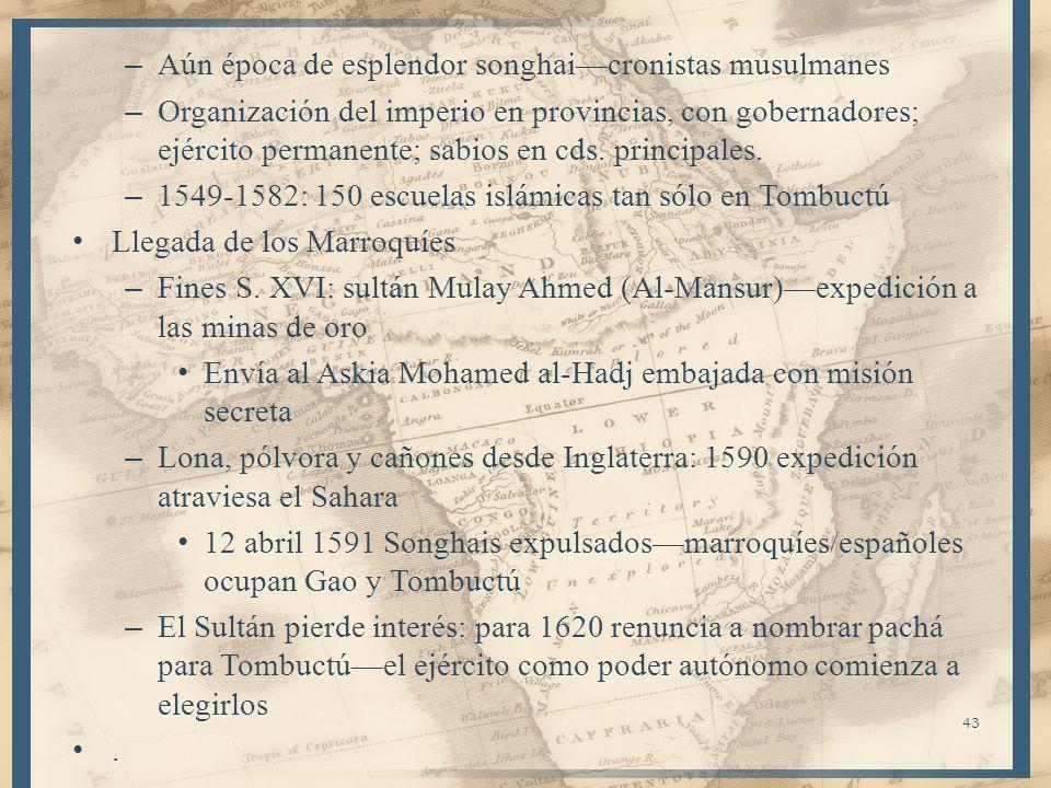 43 – Aún época de esplendor songhaicronistas musulmanes – Organización del imperio en provincias, con gobernadores; ejército permanente; sabios en cds