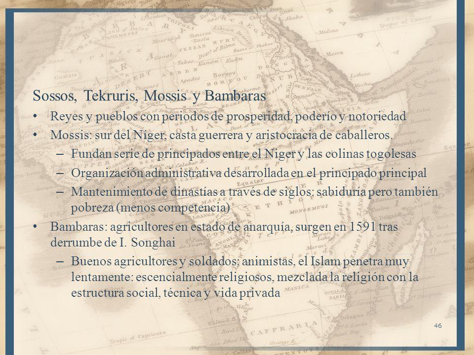 Sossos, Tekruris, Mossis y Bambaras Reyes y pueblos con periodos de prosperidad, poderío y notoriedad Mossis: sur del Níger, casta guerrera y aristocr
