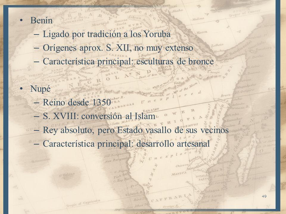 Benín – Ligado por tradición a los Yoruba – Orígenes aprox. S. XII, no muy extenso – Característica principal: esculturas de bronce Nupé – Reino desde