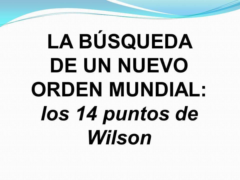 LA BÚSQUEDA DE UN NUEVO ORDEN MUNDIAL: los 14 puntos de Wilson