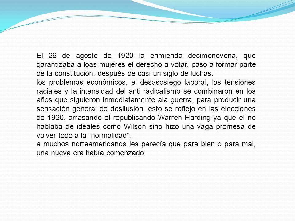 El 26 de agosto de 1920 la enmienda decimonovena, que garantizaba a loas mujeres el derecho a votar, paso a formar parte de la constitución.