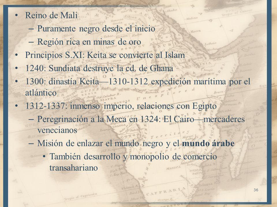 Reino de Mali – Puramente negro desde el inicio – Región rica en minas de oro Principios S.XI: Keita se convierte al Islam 1240: Sundiata destruye la