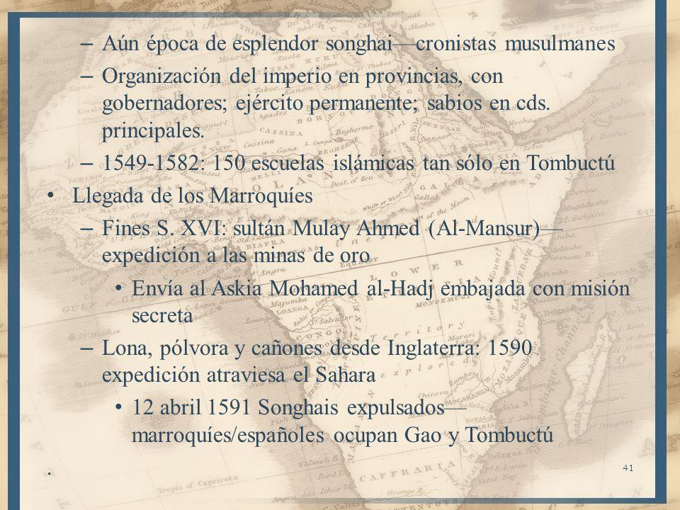 41 – Aún época de esplendor songhaicronistas musulmanes – Organización del imperio en provincias, con gobernadores; ejército permanente; sabios en cds
