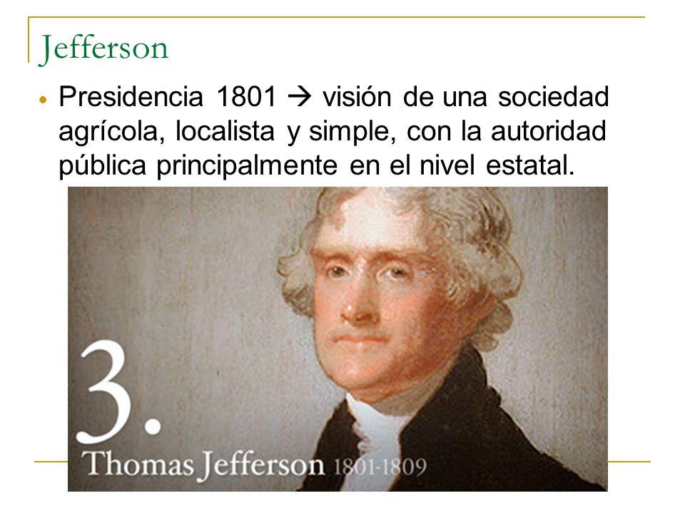 Jefferson: conciliador, minimizando las diferencias, pero con una reducción drástica de los poderes de algunas instituciones.