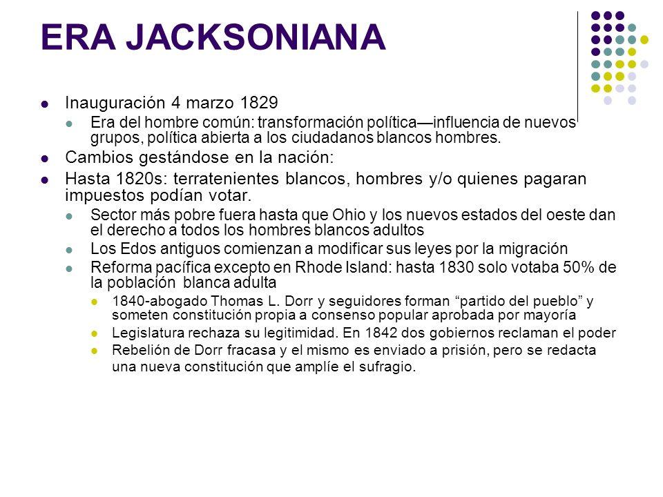 ERA JACKSONIANA Inauguración 4 marzo 1829 Era del hombre común: transformación políticainfluencia de nuevos grupos, política abierta a los ciudadanos